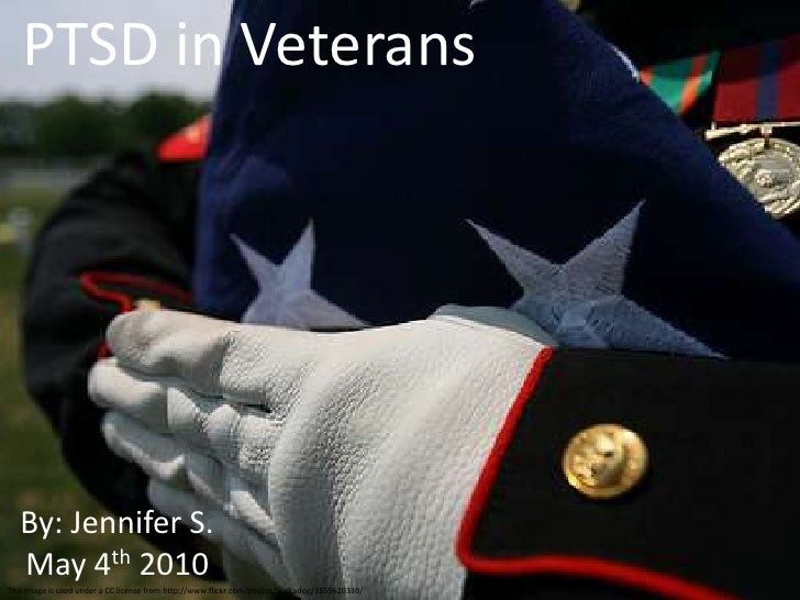 PTSD in Veterans<br />By: Jennifer S.<br />May 4th 2010<br />This image is used under a CC license from http://www.flickr....