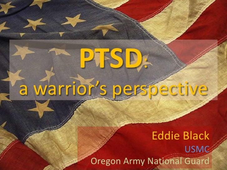 PTSD:a warrior's perspective<br />Eddie Black<br />USMC<br />Oregon Army National Guard<br />