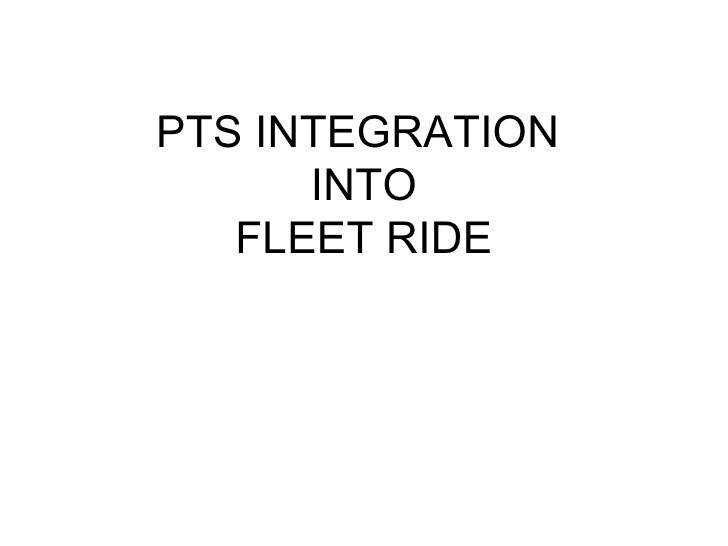 PTS INTEGRATION  INTO FLEET RIDE