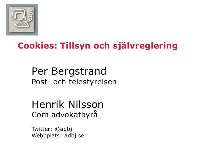 Cookies: Tillsyn och självreglering   Per Bergstrand   Post- och telestyrelsen   Henrik Nilsson   Com advokatbyrå   Twitte...