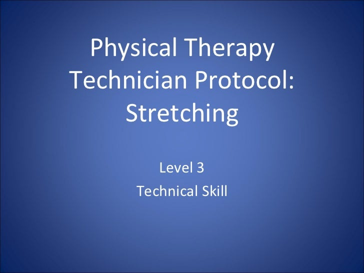 Physical TherapyTechnician Protocol:     Stretching        Level 3     Technical Skill