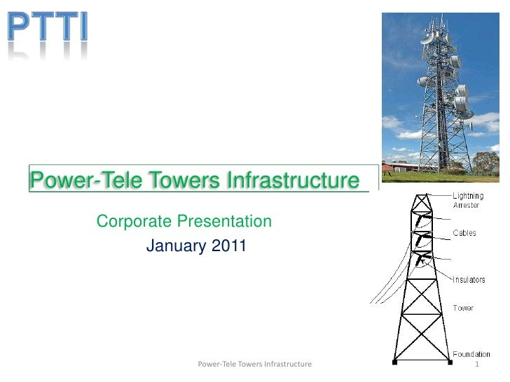 PTTI<br />Power-Tele Towers Infrastructure<br />Corporate Presentation<br />January 2011<br />1<br />Power-Tele Towers Inf...