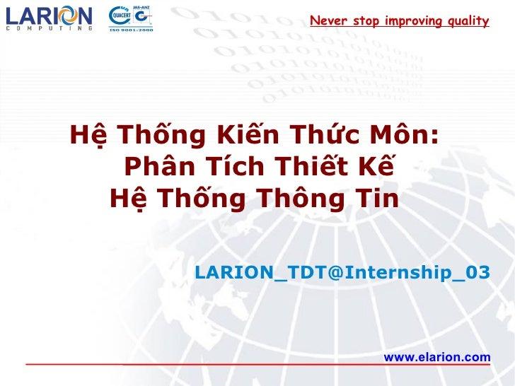 Never stop improving qualityHệ Thống Kiến Thức Môn:   Phân Tích Thiết Kế  Hệ Thống Thông Tin       LARION_TDT@Internship_0...