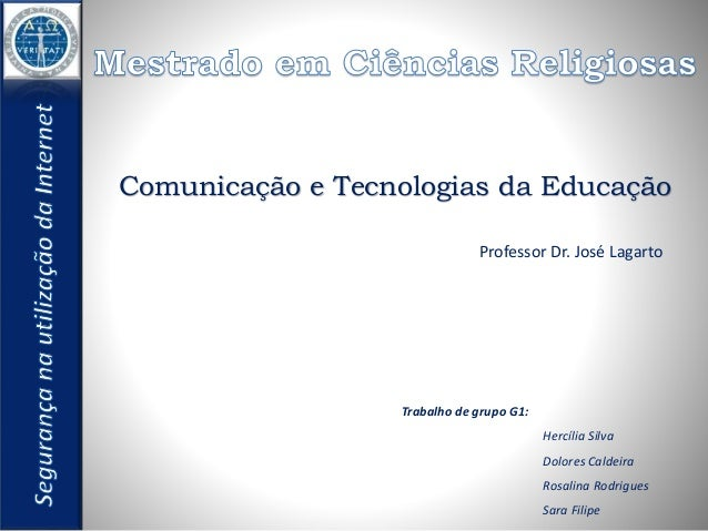 Comunicação e Tecnologias da Educação  Professor Dr. José Lagarto  Trabalho de grupo G1:  Hercília Silva  Dolores Caldeira...