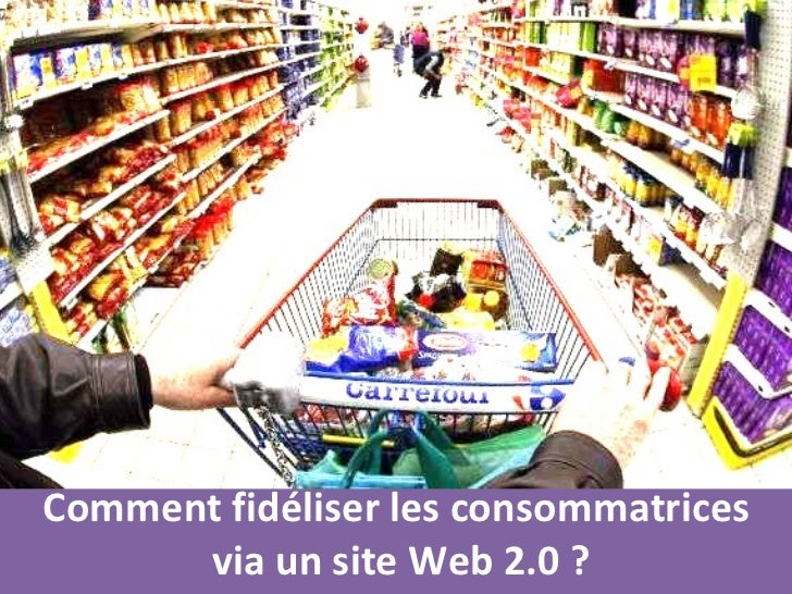Comment fidéliser les consommatrices  via un site Web 2.0?