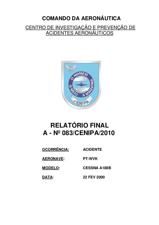 COMANDO DA AERONÁUTICA CENTRO DE INVESTIGAÇÃO E PREVENÇÃO DE ACIDENTES AERONÁUTICOS RELATÓRIO FINAL A - Nº 083/CENIPA/2010...