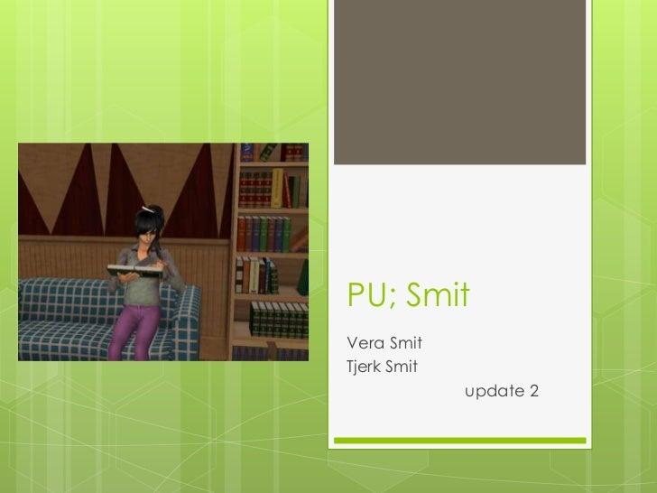 PU; SmitVera SmitTjerk Smit             update 2