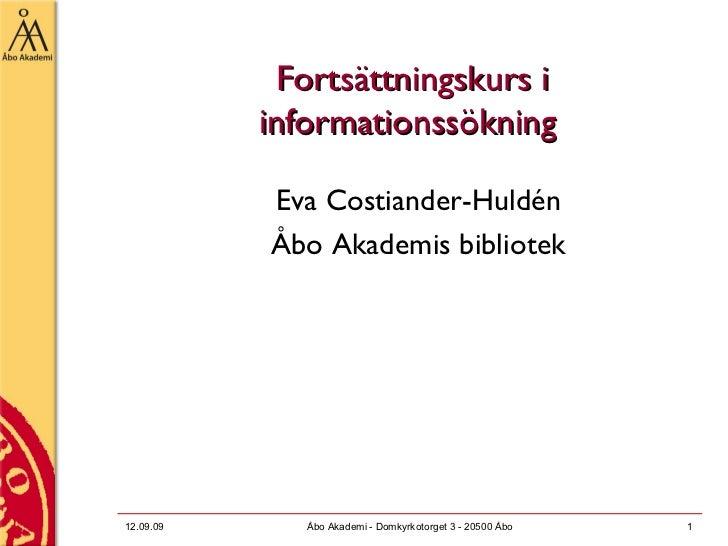 Fortsättningskurs i informationssökning  <ul><li>Eva Costiander-Huldén </li></ul><ul><li>Åbo Akademis bibliotek </li></ul>