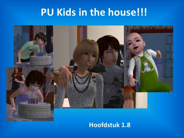 PU Kids in the house!!!<br />Hoofdstuk 1.8<br />