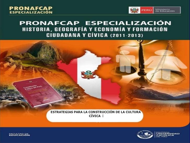ESTRATEGIAS PARA LA CONSTRUCCIÓN DE LA CULTURA  CÍVICA  I ESPECIALIALISTA: Equipo institucional  ESTRATEGIAS PARA LA CONST...