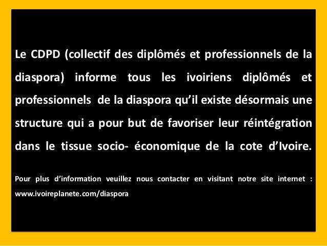 Le CDPD (collectif des diplômés et professionnels de ladiaspora) informe tous les ivoiriens diplômés etprofessionnels de l...