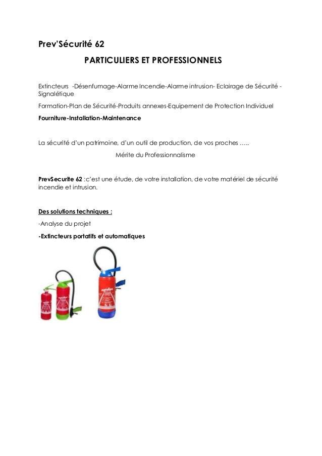 Prev'Sécurité 62 PARTICULIERS ET PROFESSIONNELS Extincteurs -Désenfumage-Alarme Incendie-Alarme intrusion- Eclairage de Sé...