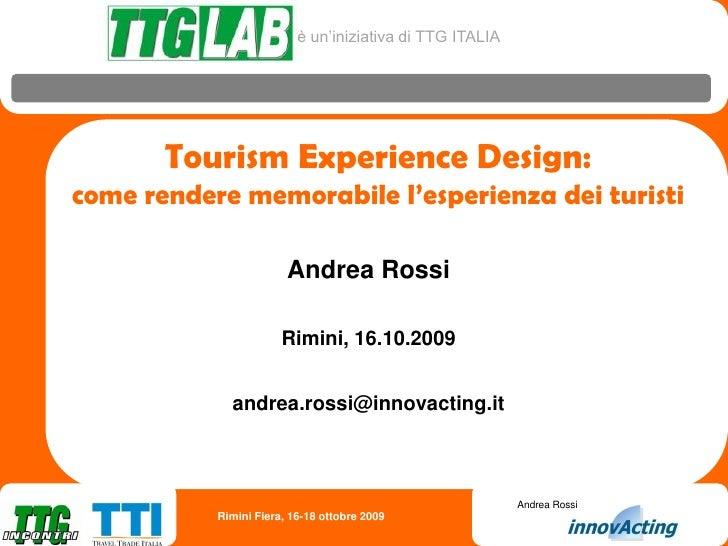 A. Rossi   Tourist Experience Design   Ttg Lab 2009 come rendere memorabile l'esperienza dei turisti