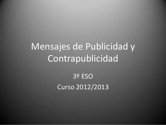 Mensajes de Publicidad yContrapublicidad3º ESOCurso 2012/2013