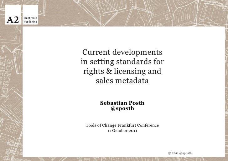 Current developmentsin setting standards for rights & licensing and     sales metadata        Sebastian Posth           @s...