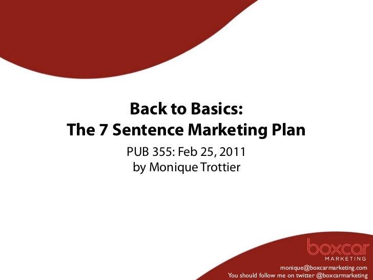 Back to Basics:The 7 Sentence Marketing Plan       PUB 355: Feb 25, 2011        by Monique Trottier                       ...