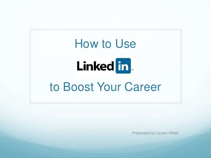 How to Use to Boost Your Career <br />Presented by Lauren Gillett<br />