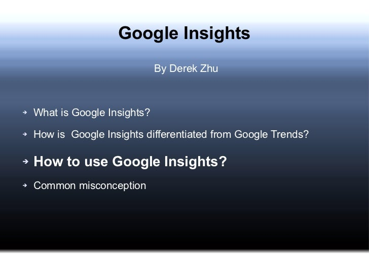 Google Insights <ul><li>By Derek Zhu </li></ul><ul><li>What is Google Insights? </li></ul><ul><li>How is  Google Insights ...
