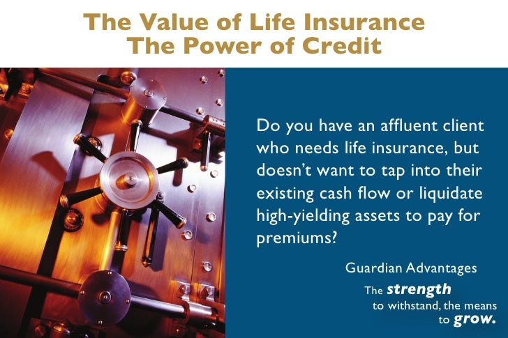 The Value of Life Insurance    The Power of Credit                Do you have an affluent client              who needs li...