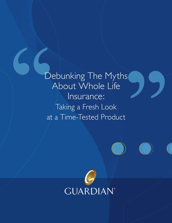 Debunking The Myths About Whole Life    Insurance:   Taking a Fresh Lookat a Time-Tested Product