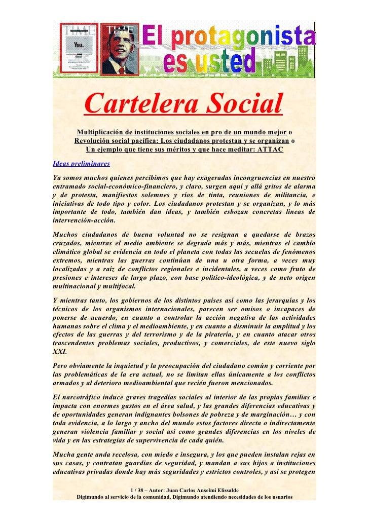 Instituciones sociales por un mundo mejor: Centros de Estudios Bardina, ATTAC, Decrecimiento, muchas ONG apelan cada vez con más frecuencia al conjunto de los ciudadanos, para así fortalecer sus diálogos con los sectores dirigentes