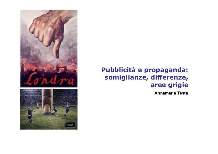 Pubblicità e propaganda: somiglianze, differenze,               aree grigie               Annamaria Testa