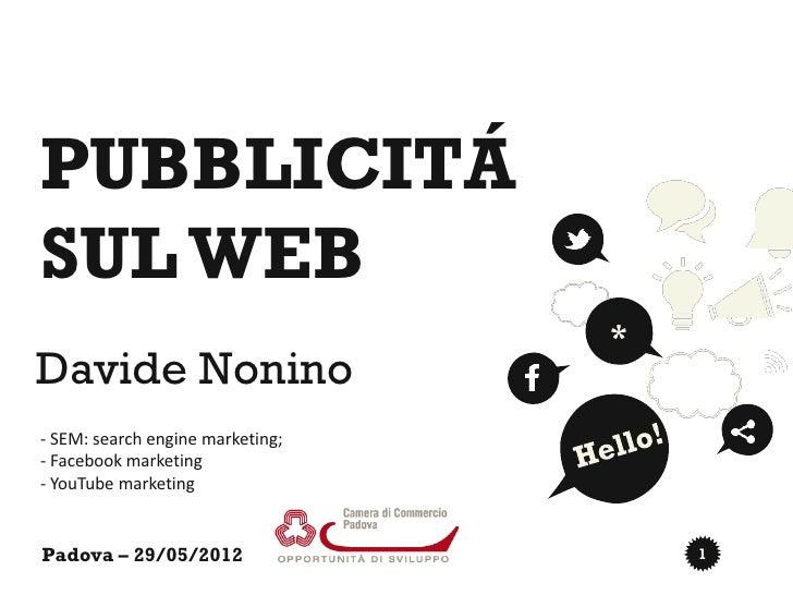 PUBBLICITÁSUL WEB                                  *Davide Nonino- SEM: search engine marketing;- Facebook marketing- YouT...