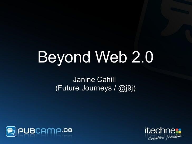 Beyond Web 2.0 Janine Cahill  (Future Journeys / @j9j)