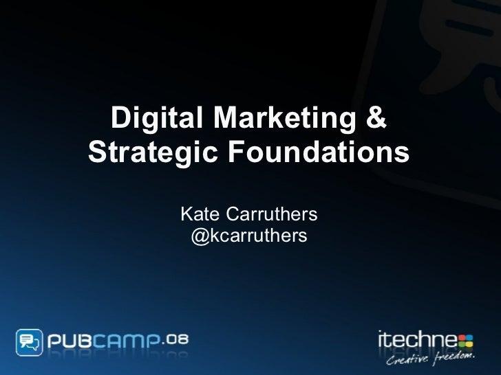 PubCamp 08 - Kate Carruthers - Digital Marketing