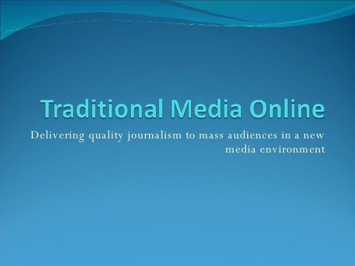 Delivering quality journalism to mass audiences in a new media environment