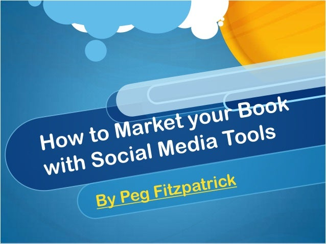 How to Use Social Media Tools to Market Your Book