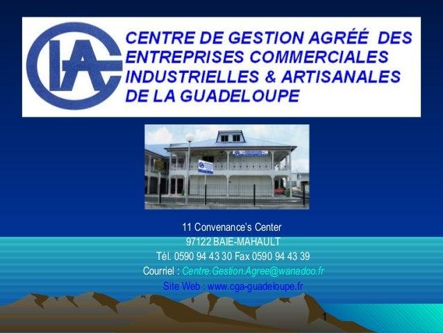 1 11 Convenance's Center 97122 BAIE-MAHAULT Tél. 0590 94 43 30 Fax 0590 94 43 39 Courriel : Centre.Gestion.Agree@wanadoo.f...