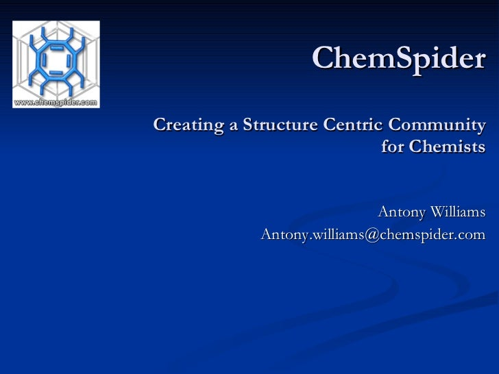 ChemSpider Creating a Structure Centric Community for Chemists Antony Williams [email_address]