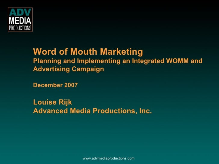 Word of Mouth Marketing   Planning and Implementing an Integrated WOMM and Advertising Campaign December 2007 Louise Rijk ...