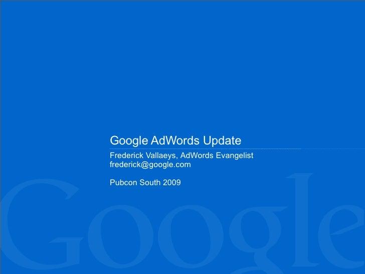 Google AdWords Update  Frederick Vallaeys,  AdWords Evangelist [email_address] Pubcon South 2009