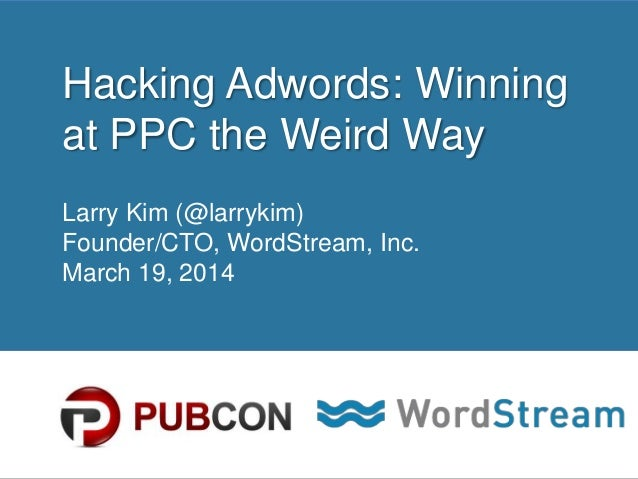CONFIDENTIAL – DO NOT DISTRIBUTE 1 Hacking Adwords: Winning at PPC the Weird Way Larry Kim (@larrykim) Founder/CTO, WordSt...