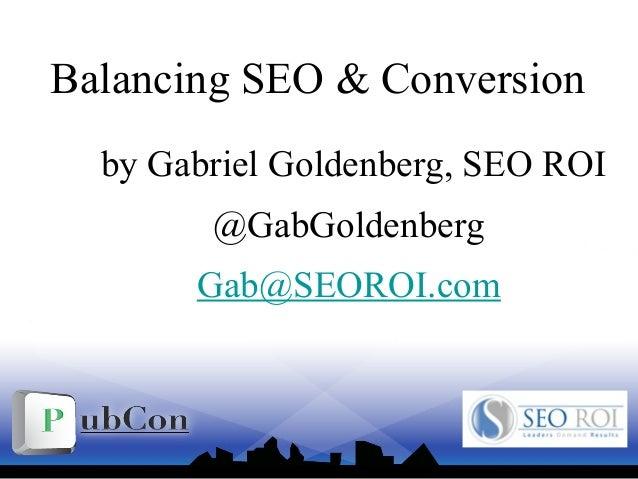 Balancing SEO & Conversion by Gabriel Goldenberg, SEO ROI @GabGoldenberg Gab@SEOROI.com