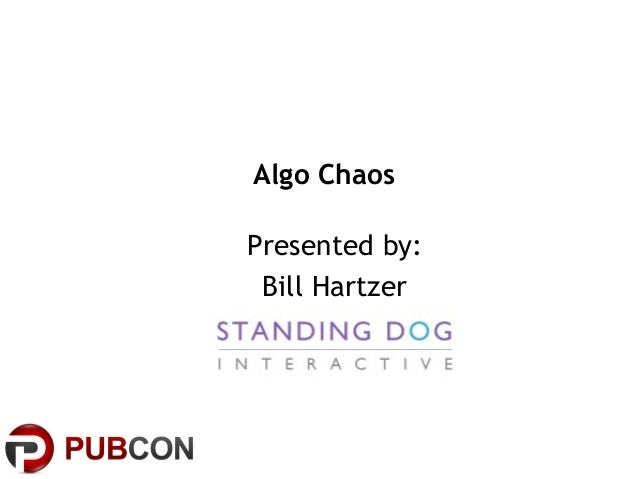 Algo Chaos Presented by: Bill Hartzer
