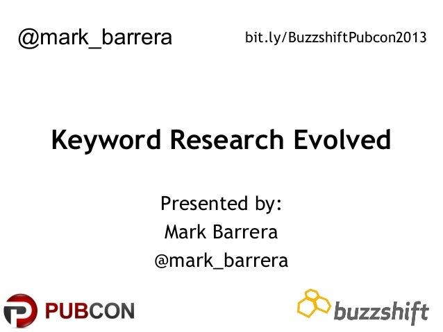 @mark_barrera  bit.ly/BuzzshiftPubcon2013  Keyword Research Evolved Presented by: Mark Barrera @mark_barrera