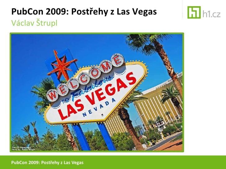 PubCon 2009: Postřehy z Las Vegas<br />PubCon 2009: Postřehy z Las Vegas<br />Václav Štrupl<br />