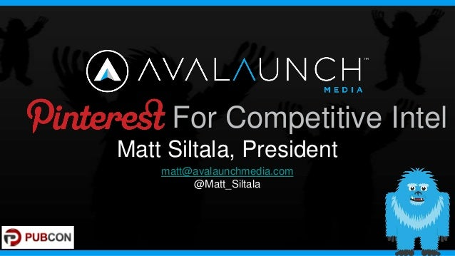 For Competitive IntelMatt Siltala, President    matt@avalaunchmedia.com         @Matt_Siltala