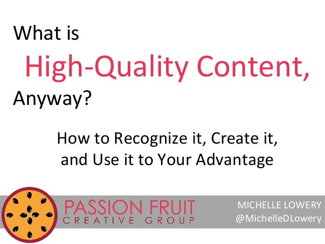 What is  High-Quality Content,  Anyway?  How to Recognize it, Create it, and Use it to Your Advantage MICHELLE LOWERY @Mic...