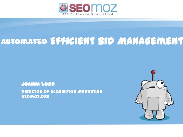 Automated     Efficient Bid Management   Joanna Lord   Director of Acquisition Marketing   SEOmoz.org                     ...