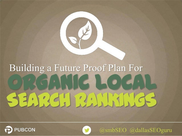 Building a Future Proof Plan for Organic Local Search Rankings by Mike Stewart PubCon New Orleans 2014