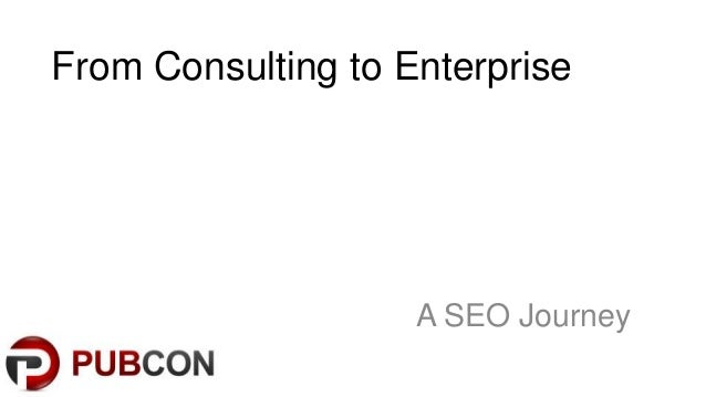 From Consulting to Enterprise                    A SEO Journey