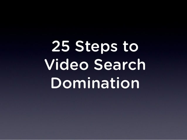 25 Steps to Video Search Domination