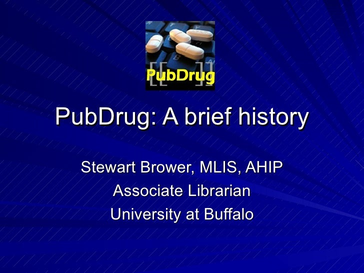 PubDrug: A brief history Stewart Brower, MLIS, AHIP Associate Librarian University at Buffalo