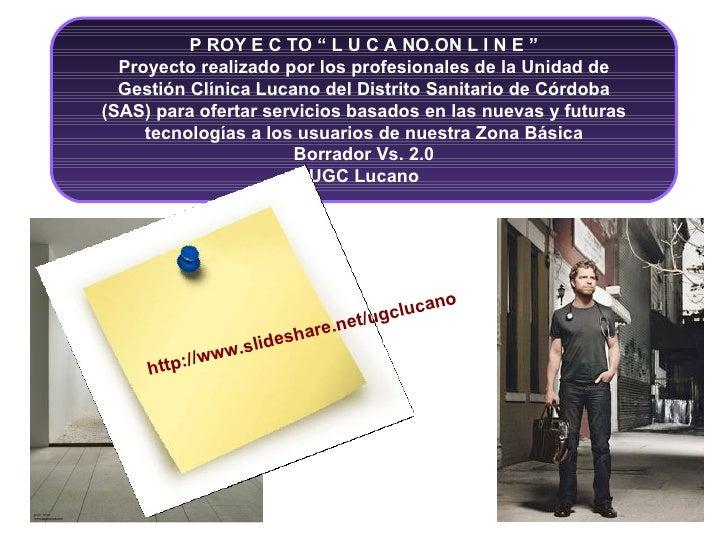 """P ROY E C TO """" L U C A NO.ON L I N E """" Proyecto realizado por los profesionales de la Unidad de Gestión Clínica Lucano del..."""