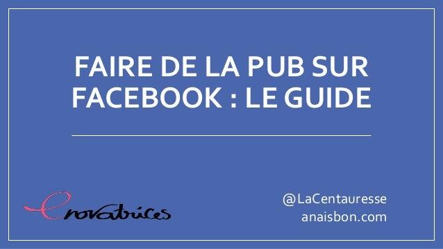 FAIRE DE LA PUB SUR FACEBOOK : LE GUIDE @LaCentauresse anaisbon.com