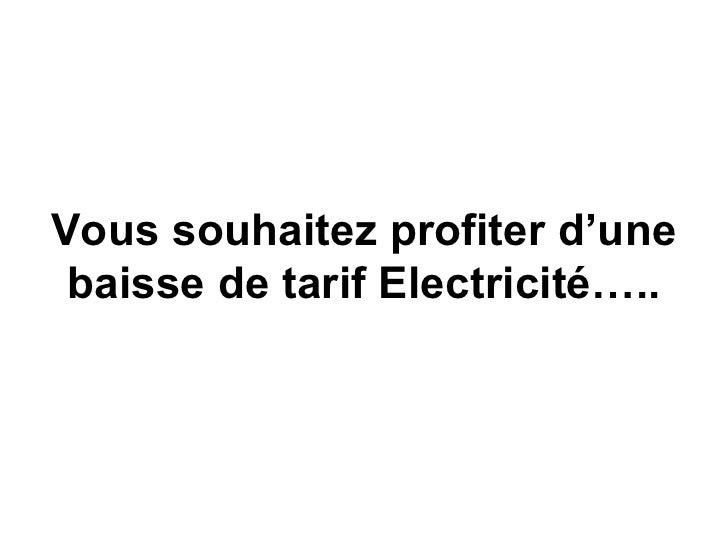 Vous souhaitez profiter d'une baisse de tarif Electricité…..